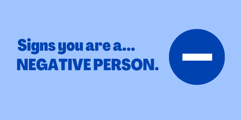 Signs you are a negative person