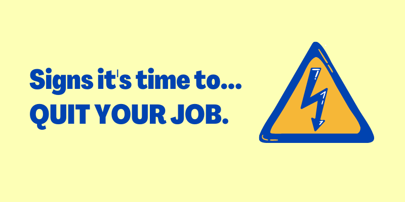 Signs It's Time To Leave Your Job, Signs It's Time To Quit Your Job