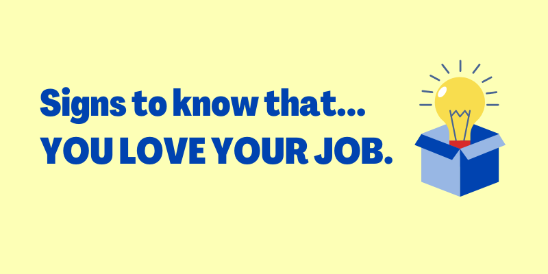 Signs To Know When You Love Your Job