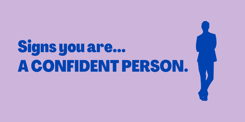 Signs You Are Confident About Yourself.