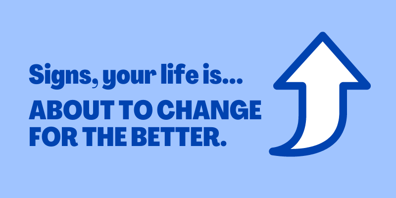 Signs Your Life Is About To Change