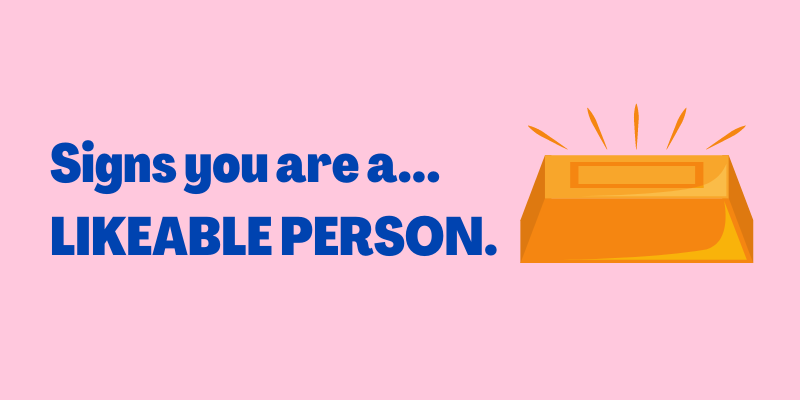 Signs you are likeable person