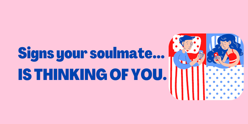 Signs Your Soulmate Is Thinking of You right now