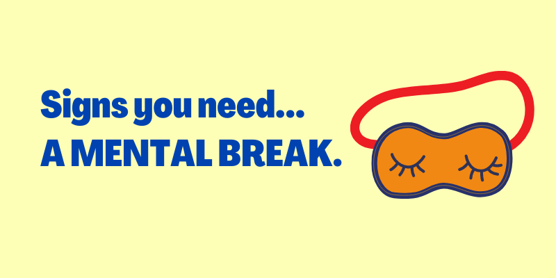 signs you need a break, you need a mental break