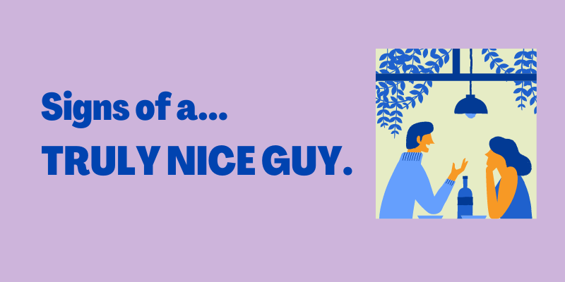 Signs of a nice guy, he is a great guy not a jerk