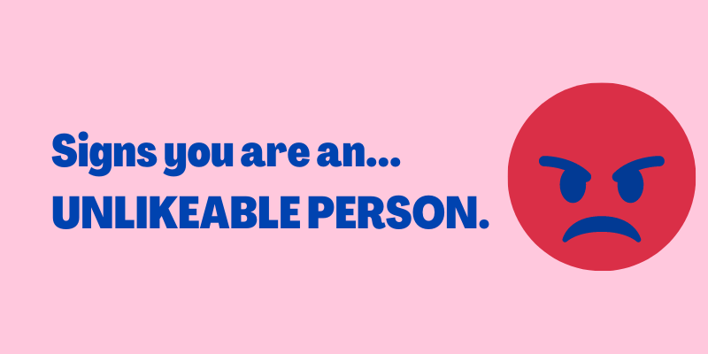 Signs you are not likeable, signs you are unlikeable