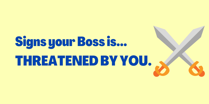 Signs your boss is threatened by you. Signs your boss feels threatened by you