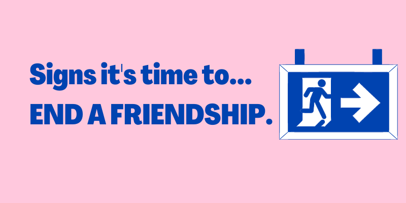 Signs It's Time To End A Friendship, signs it's time to let go of a friendship