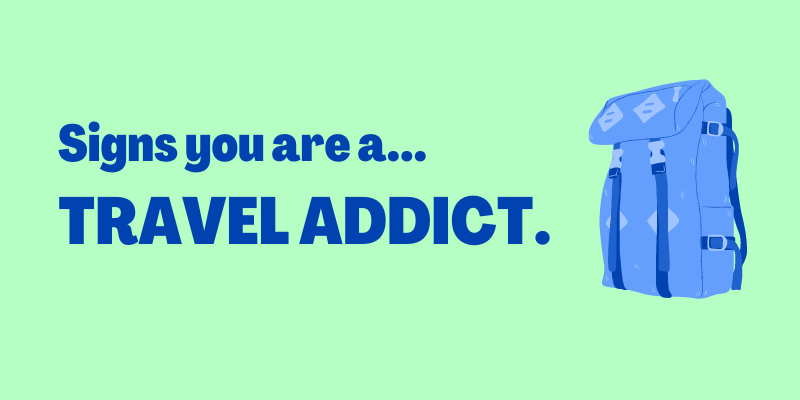 Signs Your Travel Addiction Is REAL, signs you're addicted to travel