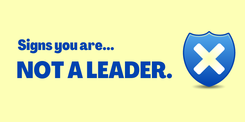 Signs You Are Not a Leader, signs of poor leadership