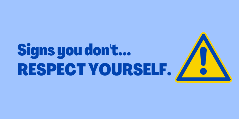 Signs You Don't Respect Yourself