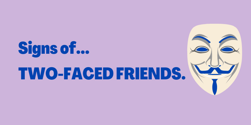 Signs of Two-Faced Friends, types of fake friends