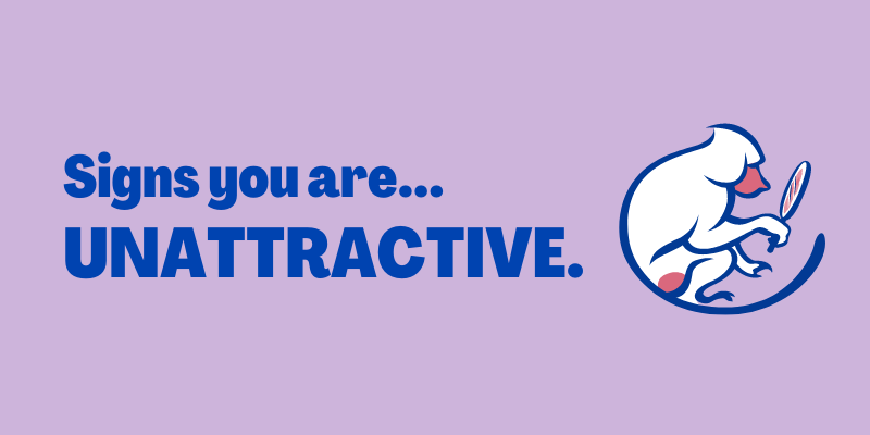 Signs You Are Unattractive, signs you are not good looking