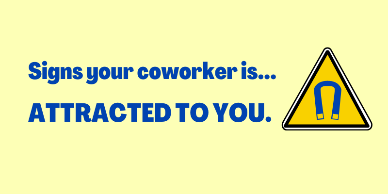 Signs a coworker is attracted to you, signs a coworker likes you but is hiding it