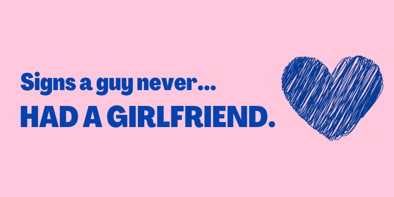 Signs A Guy Never Had a Girlfriend, signs a guy has never had a girlfriend