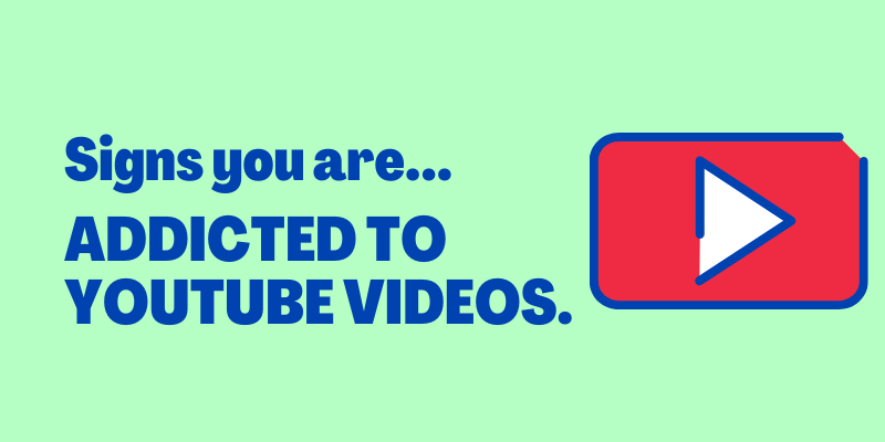 Signs You Are Addicted To Youtube
