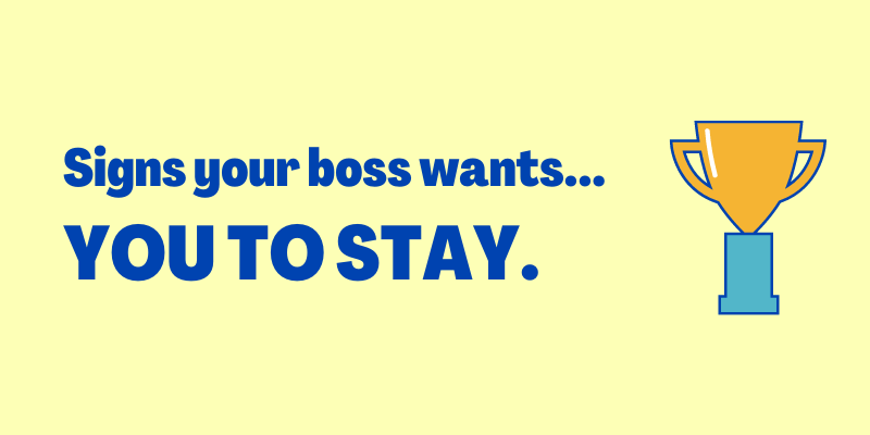 Signs Your Boss Wants You To Stay, signs your boss likes you as an employee